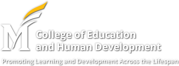 College of Education and Human Development - George Mason University - Promoting Learning and Development Across the Lifespan